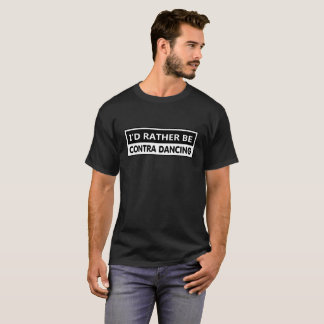 I'd Rather Be Contra Dancing T-Shirt