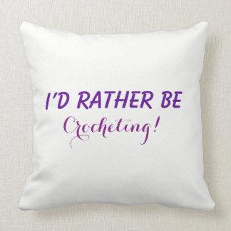 I'd Rather Be Crocheting, Funny Saying Text Custom Cushion