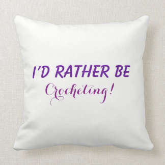 I'd Rather Be Crocheting, Funny Saying Text Custom Throw Pillow