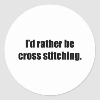 I'd Rather Be Cross Stitching Round Sticker