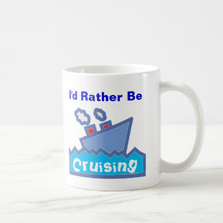 I'd Rather be Cruising 01 Coffee Mug
