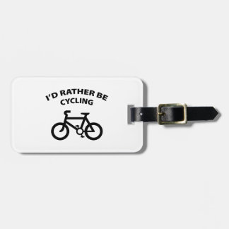 I'd Rather Be Cycling Luggage Tag
