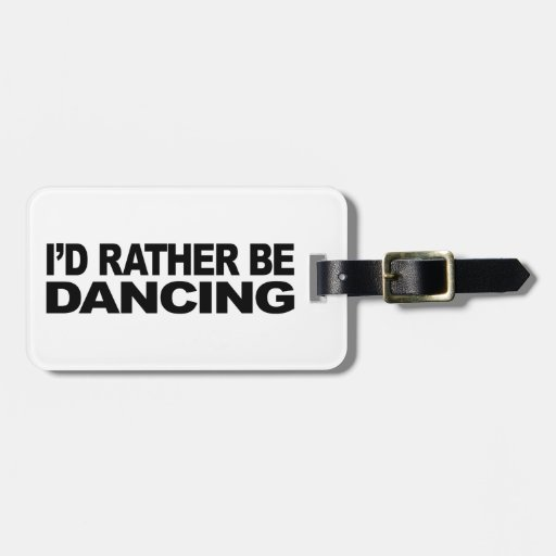 I'd Rather Be Dancing Tag For Bags