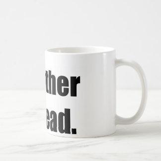 I'd Rather Be Dead Basic White Mug