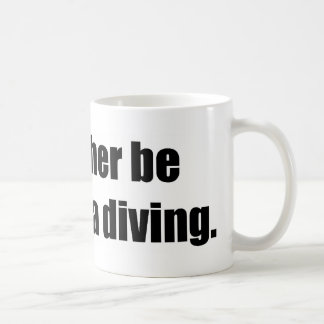 I'd Rather Be Deep Sea Diving Basic White Mug