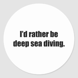 I'd Rather Be Deep Sea Diving Round Sticker