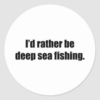 I'd Rather Be Deep Sea Fishing Round Sticker