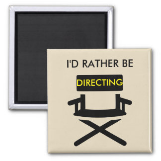 I'd Rather Be Directing Square Magnet
