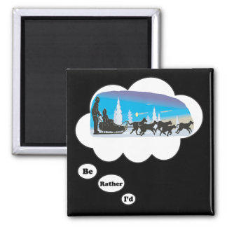 I'd rather be Dog Sled Racing 2 Square Magnet