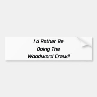 Id Rather Be Doing The Woodward Crawl Car Bumper Sticker