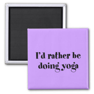 I'd Rather Be Doing Yoga Square Magnet