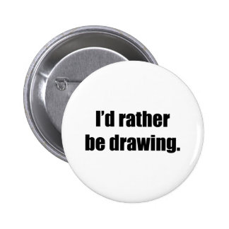 I'd Rather Be Drawing 6 Cm Round Badge