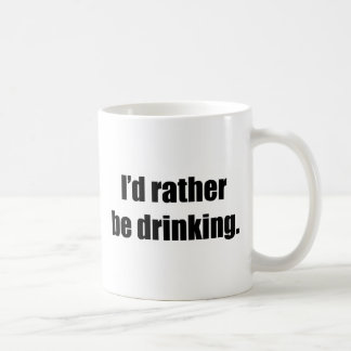 I'd Rather Be Drinking Basic White Mug