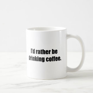 I'd Rather Be Drinking Coffee Basic White Mug