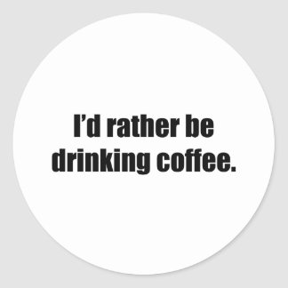 I'd Rather Be Drinking Coffee Round Stickers