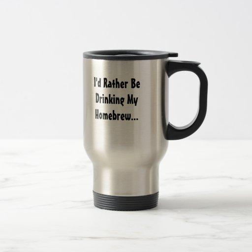 I'd Rather Be Drinking My Homebrew... Mug