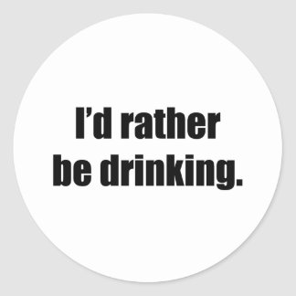 I'd Rather Be Drinking Round Sticker