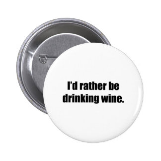 I'd Rather Be Drinking Wine 6 Cm Round Badge