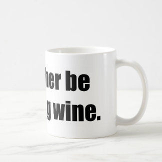 I'd Rather Be Drinking Wine Coffee Mugs