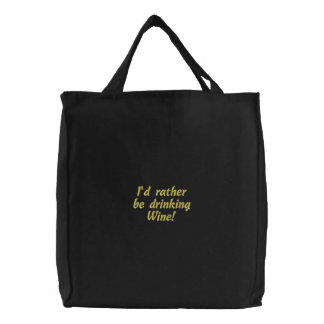 I'd rather be drinking Wine! Fun Embroidered Bag