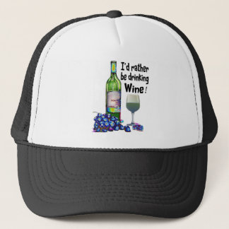 I'd rather be drinking Wine! Fun Wine Gifts Trucker Hat