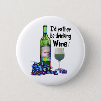 I'd rather be drinking Wine! Humorous Wine Gifts 6 Cm Round Badge