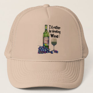 I'd rather be drinking Wine! Humorous Wine Gifts Trucker Hat
