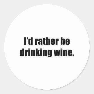 I'd Rather Be Drinking Wine Round Sticker