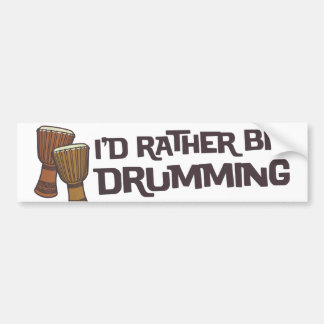 I'd Rather Be Drumming Bumper Sticker