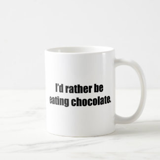 I'd Rather Be Eating Chocolate Basic White Mug