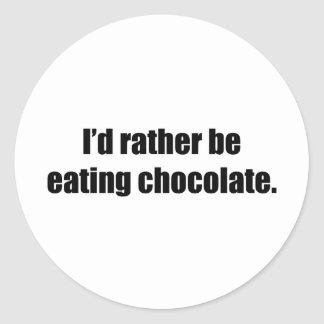 I'd Rather Be Eating Chocolate Stickers