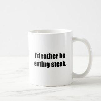 I'd Rather Be Eating Steak Coffee Mug