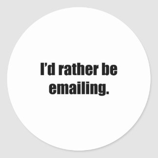 I'd Rather Be Emailing Round Sticker