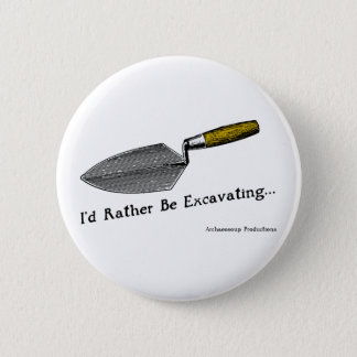 I'd Rather Be Excavating Badge