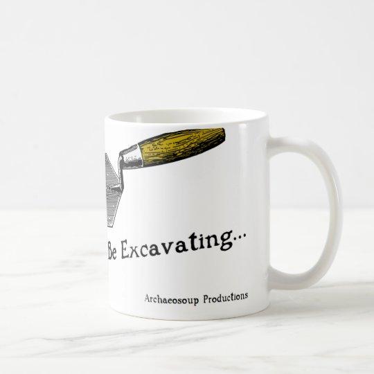 I'd Rather Be Excavating Mug