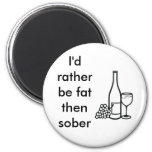 I'd rather be fat then sober 6 cm round magnet