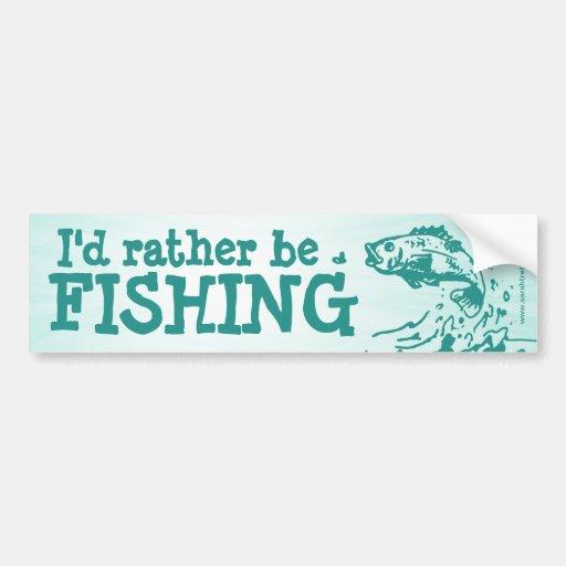 I'd rather be FISHING car bumper sticker