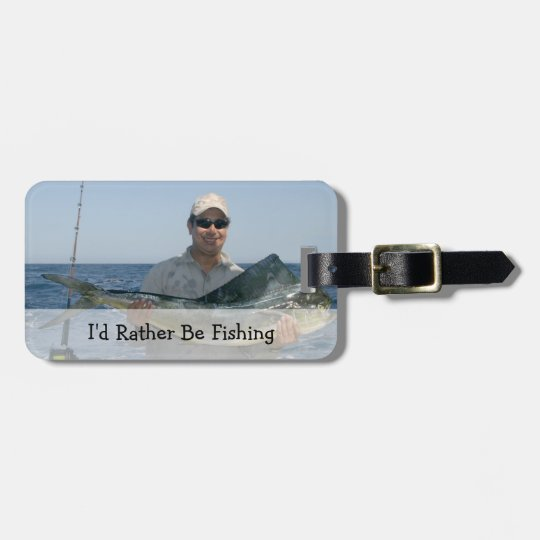 I'd Rather Be Fishing, Custom Photo Luggage Tag
