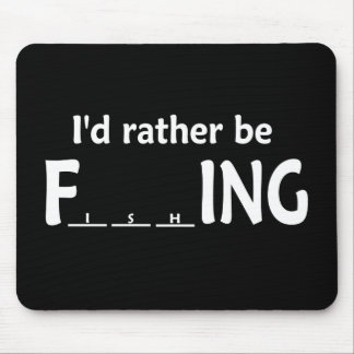 I'd Rather be FishING - Funny Fishing Mouse Mat