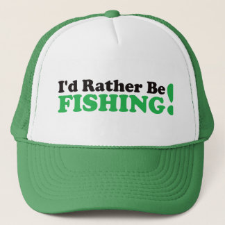 I'd Rather be Fishing - Green Trucker Hat