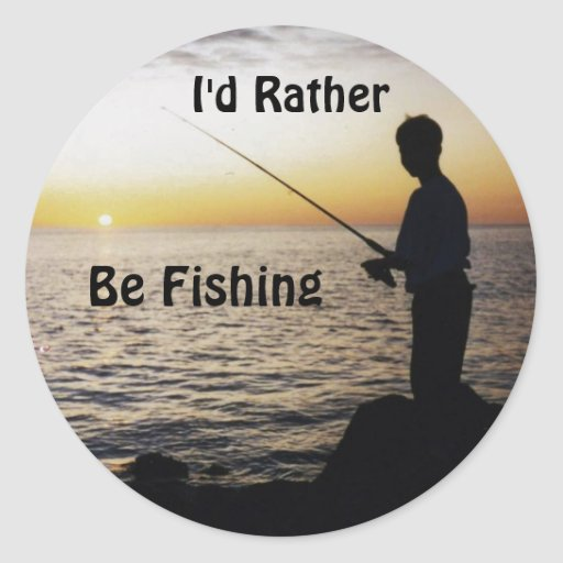 I 39 d rather be fishing sunset fishing round sticker zazzle for Rather be fishing