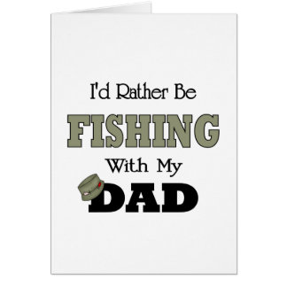 I'd Rather Be Fishing  with Dad Greeting Cards