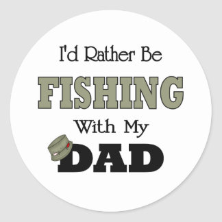 I'd Rather Be Fishing  with Dad Round Sticker