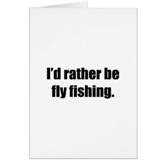 I'd Rather Be Fly Fishing Greeting Card