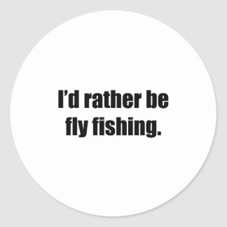 I'd Rather Be Fly Fishing Round Sticker