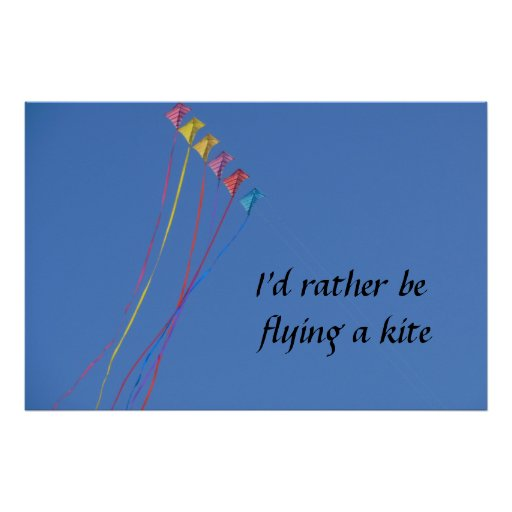 I'd Rather Be Flying a Kite Poster