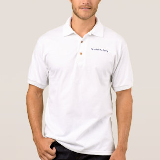 I'd rather be flying polo t-shirts