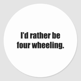 I'd Rather Be Four Wheeling Classic Round Sticker