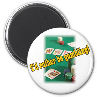 I'd Rather Be Gambling! 6 Cm Round Magnet