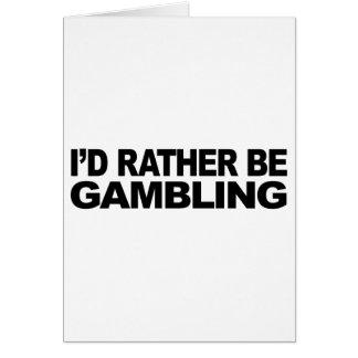 I'd Rather Be Gambling Card
